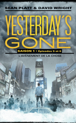 Vente  Yesterday's gone Saison 1 - Épisodes 5 et 6 - L'avènement de la chose  - Sean Platt / David Wright