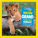 Vente  Mon grand livre des animaux  - National Geographic Kids / Catherine D. Hughes