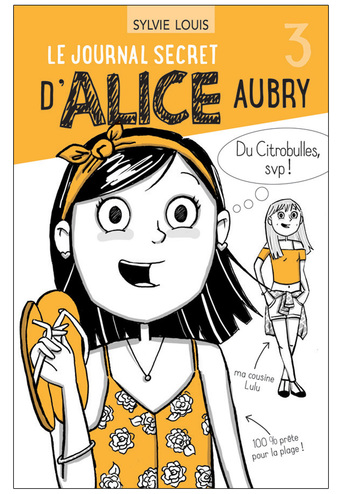 Vente  Le journal secret d'Alice Aubry tome 3 - Du Citrobulles, svp!  - Sylvie Louis