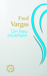 Vente  Un lieu incertain  - Fred Vargas