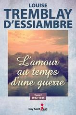 Vente  L'amour au temps d'une guerre : 1942-1945  - Louise Tremblay-D'Essiambre